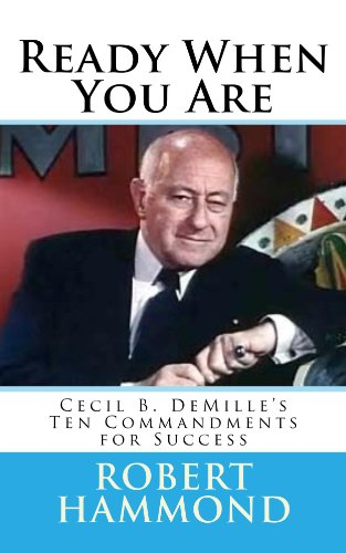 Book: Ready When You Are - Cecil B. DeMille's Ten Commandments for Success by Robert Hammond