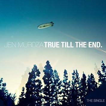 True Till the End.