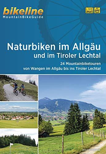 Naturbiken im Allgäu und im Tiroler Lechtal: 24 Mountainbiketouren von Wangen im Allgäu ins Tiroler Lechtal, 815 km, 1:50.000, GPS-Tracks Download, LiveUpdate (Bikeline - MountainBikeGuides)