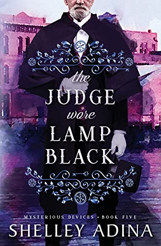 The Judge Wore Lamp Black: Mysterious Devices 5 (Magnificent Devices)