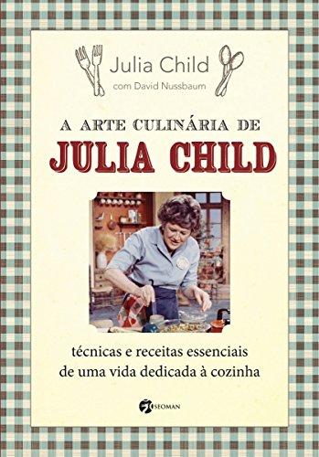 A arte culinária de Julia Child.