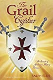 The Grail Cypher: The Secrets of Arthurian History Revealed (King Jesus Trilogy)
