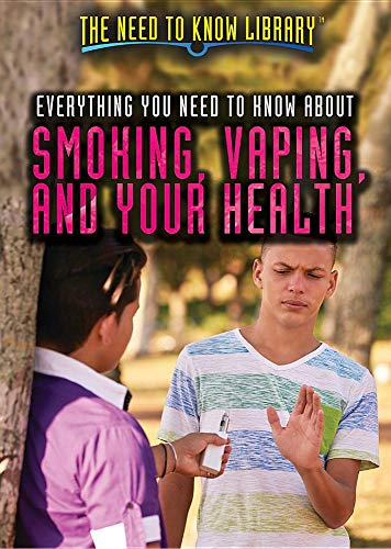Everything You Need to Know about Smoking, Vaping, and Your Health (The Need to Know Library)