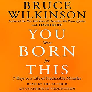 You Were Born For This     Seven Keys to a Life of Predictable Miracles              By:                                                                                                                                 Bruce Wilkinson                               Narrated by:                                                                                                                                 Bruce Wilkinson                      Length: 7 hrs and 13 mins     70 ratings     Overall 4.6