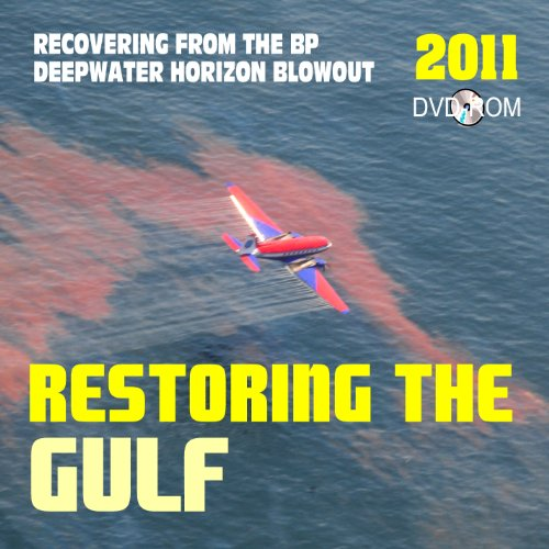 2011 Restoring the Gulf: Recovering from the BP Deepwater Horizon Gulf of Mexico Oil Spill, the Macondo Well Blowout - Plus Commission on the Spill and Offshore Drilling Report (DVD-ROM)