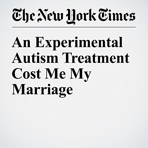 An Experimental Autism Treatment Cost Me My Marriage audiobook cover art