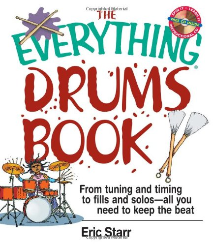 The Everything Drums Book: From Tuning and Timing to Fills and Solos-All You Need to Keep the Beat