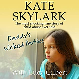Daddy's Wicked Parties: The Most Shocking True Story of Child Abuse Ever Told      Skylark Child Abuse True Stories, Volume 2              Auteur(s):                                                                                                                                 Kate Skylark,                                                                                        Lucy Gilbert                               Narrateur(s):                                                                                                                                 Mackenzie Leigh Barmen                      Durée: 2 h et 22 min     2 évaluations     Au global 5,0