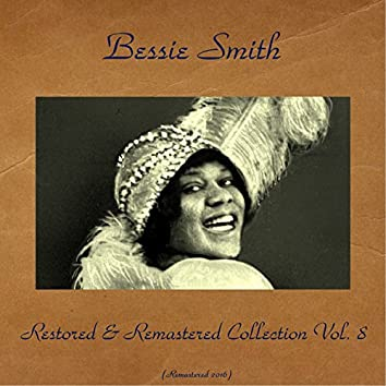 Bessie Smith Restored & Remastered Collection Vol. 8 (feat. Clarence Williams / Joe Williams / Eddie Lang / Charlie Green / Bob Fuller) [All Tracks Remastered 2016]
