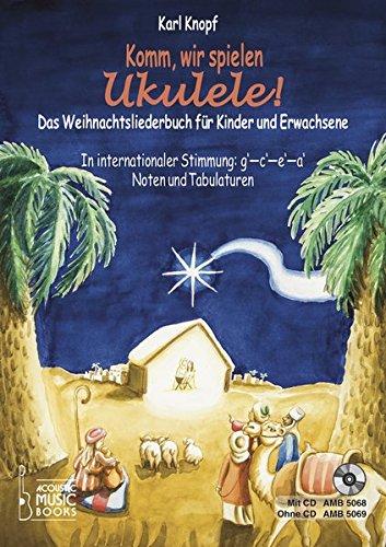 Komm, wir spielen Ukulele! Das Weihnachtsalbum für Kinder und Erwachsene: In Internationaler Stimmung g' - c' - e' - a'. Noten und Tabulaturen. Mit CD