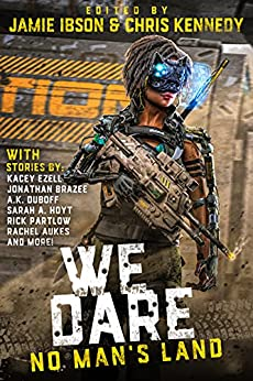 We Dare: No Man's Land: An Anthology of Strong Female Leads by [Jamie Ibson, Chris Kennedy, Griffin Barber, Rick Partlow, A.K. DuBoff, Sarah A. Hoyt, Quincy J. Allen, Jonathan P. Brazee, Rachel Aukes, Kacey  Ezell, Josh Hayes, Joelle Presby, Marie Whittaker, Melissa Olthoff, Marisa Wolf]