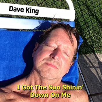 I Got the Sun Shinin' Down On Me