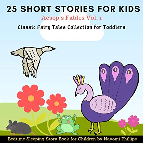 Aesop's Fables Vol. 1: 25 Short Stories for Kids     Classic Fairy Tales Collection for Toddlers: Bedtime Story Book for Children              By:                                                                                                                                 Nayomi Phillips                               Narrated by:                                                                                                                                 Jim D Johnston,                                                                                        Aida-Maria Boiesan                      Length: 3 hrs and 1 min     3 ratings     Overall 5.0