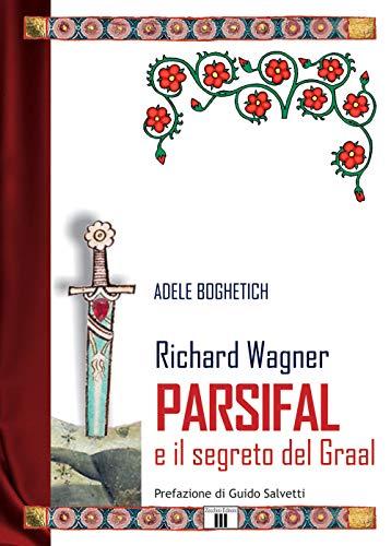 Richard Wagner. Parsifal e il segreto del Graal