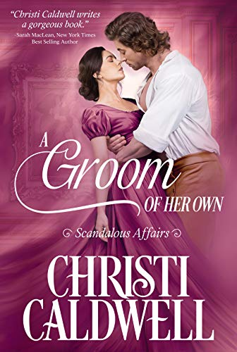 A Groom of Her Own (Scandalous Affairs Book 1) by [Christi Caldwell]