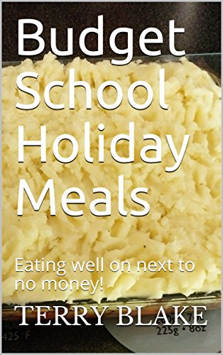 Budget School Holiday Meals: Eating well on next to no money! by [Terry Blake]