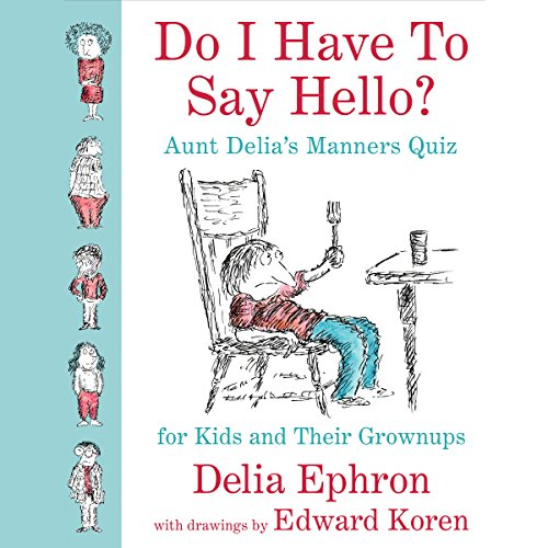 Do I Have to Say Hello? Aunt Delia's Manners Quiz for Kids and Their Grown-ups audiobook cover art