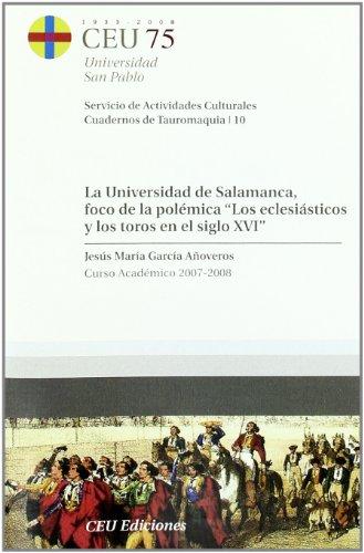 La Universidad de Salamanca, foco de la polémica. Los eclesiásticos y los toros en el siglo XVI: Curso Académico 2007-2008: 10 (Cuadernos de Actividades Culturales. Cuadernos de tauromaquia)