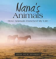 Nana's Animals: How Animals Enriched My Life