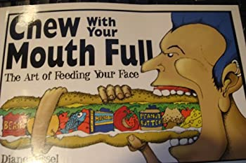 Paperback Chew with Your Mouth Full the Art of Feeding Your Face Book