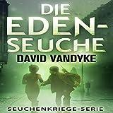 Die Eden-Seuche: Ein apokalyptischer Militär-Thriller - Seuchenkriege-Serie
