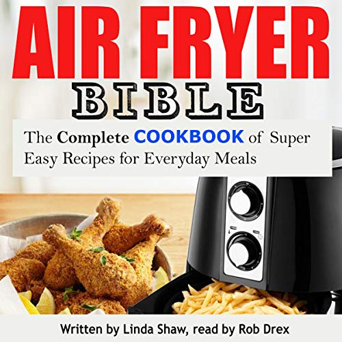 The Air Fryer Bible: Complete Cookbook of Super Easy Recipes for Everyday Meals audiobook cover art