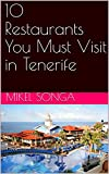 10 Restaurants You Must Visit in Tenerife (English Edition)