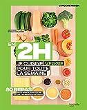 En 2H je cuisine Veggie pour toute la semaine: 80 repas fait maison, sans gâchis et avec des...