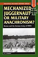 Mechanized Juggernaut Or Military Anachronism?: Horses and the German Army of World War II (Stackpole Military History)