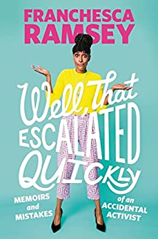 Well, That Escalated Quickly: Memoirs and Mistakes of an Accidental Activist by [Franchesca Ramsey]