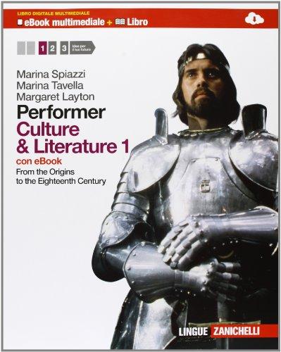 Performer. Culture and literature. Per le Scuole superiori. Con DVD-ROM. Con espansione online. From the Origins to the Nighteenth Century (Vol. 1)