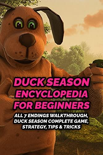 Duck Season Encyclopedia for Beginners: All 7 Endings Walkthrough, Duck Season Complete Game, Strategy, Tips & Tricks: Great Book about Duck Season (English Edition)