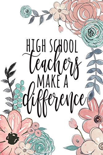 High School Teachers Make A Difference: High School Teacher Gifts, Teacher Journal Planner, Teacher Thank You GIfts, Teacher Notebook, Thank You Gifts ... Gifts, 6x9 college ruled notebook