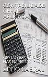 CONTABILIDADE GERAL APLICADA: GESTÃO EFICIENTE NAS EMPRESAS (Portuguese Edition)