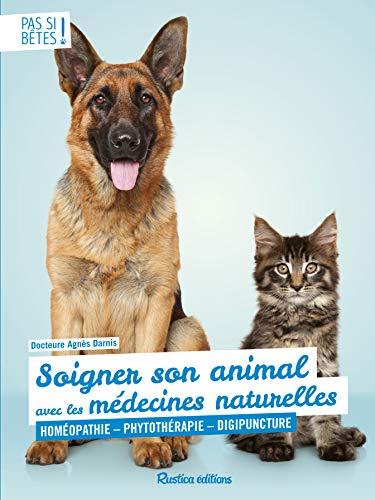 Soigner son animal avec les médecines naturelles : Homéopathie - Phytothérapie - Digipuncture