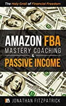 Amazon FBA Mastery Coaching & Passive Income: The Holy Grail of Financial Freedom