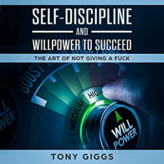 Self-Discipline and Willpower to Succeed     The Art of Not Giving a F--K              By:                                                                                                                                 Tony Giggs                               Narrated by:                                                                                                                                 Sam Gonzalez                      Length: 1 hr and 45 mins     Not rated yet     Overall 0.0