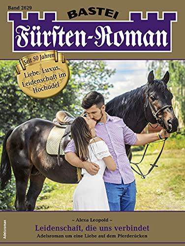 Fürsten-Roman 2629 - Adelsroman: Leidenschaft, die uns verbindet (German Edition)