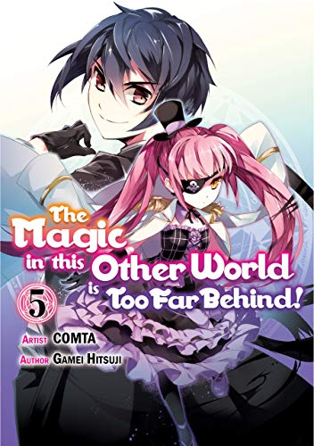 The Magic in this Other World is Too Far Behind! (Manga) Volume 5 (English Edition)