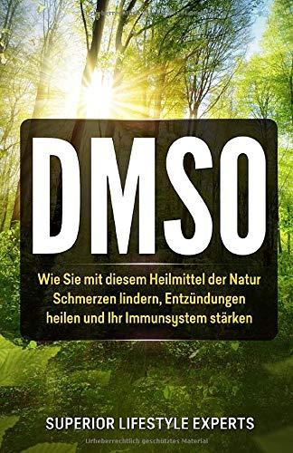 DMSO: Wie Sie mit diesem Heilmittel der Natur Schmerzen lindern, Entzündungen heilen und Ihr Immunsystem stärken