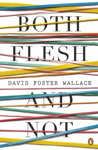 Both Flesh And Not: David Foster Wallace