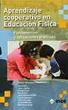 Aprendizaje cooperativo en Educación Física: Fundamentos y aplicaciones prácticas: 190 (Educación Física... Obras generales)