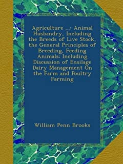 Agriculture ...: Animal Husbandry, Including the Breeds of Live Stock, the General Principles of Breeding, Feeding Animals...