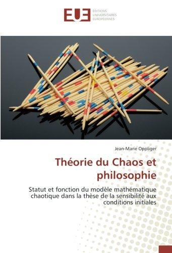 Théorie du Chaos et philosophie: Statut et fonction du modèle mathématique chaotique dans la thèse de la sensibilité aux conditions initiales
