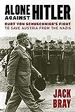 Alone against Hitler: Kurt von Schuschnigg's Fight to Save Austria from the Nazis