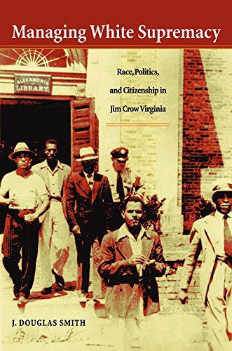 Managing White Supremacy: Race, Politics, and Citizenship in Jim Crow Virginia (English Edition)