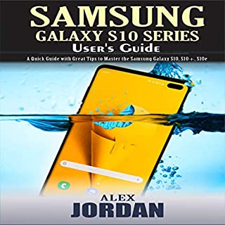 Samsung Galaxy S10 Series User's Guide     A Quick Guide with Great Tips to Master the Samsung Galaxy S10, S10+, S10e              By:                                                                                                                                 Alex Jordan                               Narrated by:                                                                                                                                 Aaron Adams                      Length: 52 mins     Not rated yet     Overall 0.0