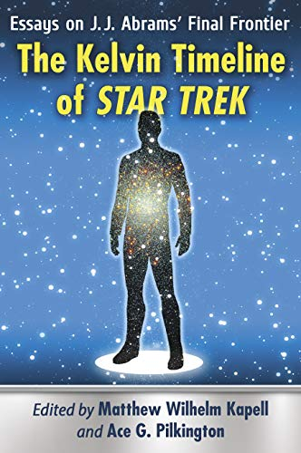 The Kelvin Timeline of Star Trek: Essays on J.J. Abrams' Final Frontier (English Edition)