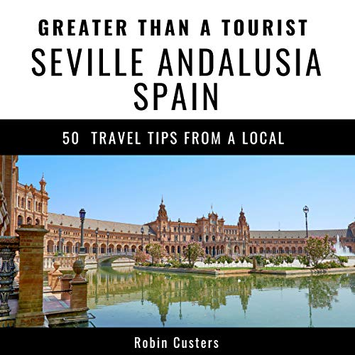 Greater Than a Tourist - Seville Andalusia Spain: 50 Travel Tips from a Local cover art