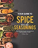 Your Guide to Spice and Seasonings: Discover How to Make Your Own Spices and Seasonings at Home!